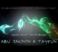 ABU JAKSON & TAYFUN - Denk nicht an Morgen