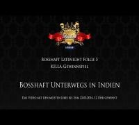 Bosshaft Latenight - KILLA Gewinnspiel - Bosshaft Unterwegs in Indien