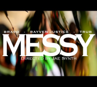"Bravo, Rayven Justice, Trub - ""Messy"" - Directed by @JaeSynth"
