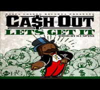 Ca$h Out - Lets Get It [Produced by DJ Spinz]