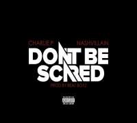 "Charlie P & Nashvillain ""Dont Be Scared"" [Audio]"