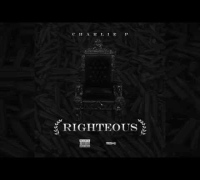 "Charlie P ""Righteous"" [Audio]"