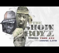 Chase N. Cashe featuring Troy Ave Young Lito - The Show Boyz (Produced by Chase N. Cashe)