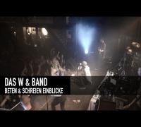 Das W & Band - Live Einblicke (Beten & Schreien 2014 überall im Handel)