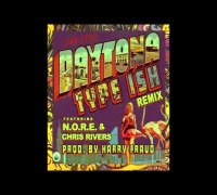 Daytona - Type Ish Remix (Ft. N.O.R.E. & Chris Rivers) [Prod. By Harry Fraud]