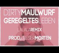 DirtyMaulwurf - Geregeltes Leben (LaLaLa Remix) prod. Dieser Morten