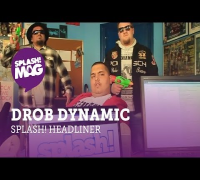 Drob Dynamic - Splash Headliner (splash! Mag TV Premiere)