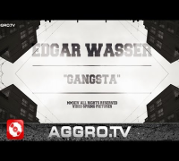 EDGAR WASSER - GANGSTA (OFFICIAL HD VERSION AGGROTV)