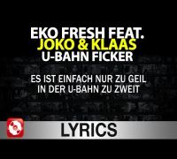 EKO FRESH FEAT. JOKO & KLAAS - U-BAHN FICKER LYRICS