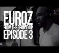 "Euroz  ""From The Ground Up"" Ep 3 (Mini Documentary)"
