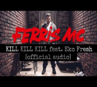 Ferris MC - Kill Kill Kill feat. Eko Fresh [ Official Audio ]