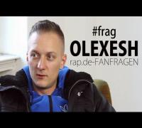 #frag: OLEXESH (rap.de-FANFRAGEN)