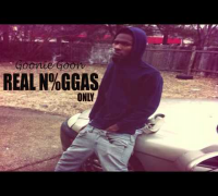 "Goonie Goon ""Real Niggas Only"" [Music]"