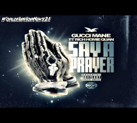 Gucci Mane - Say A Prayer (Ft Rich Homie Quan) CDQ
