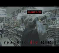 Johnny Cashville - Ready To Die Rich [Video]