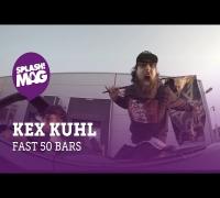 Kex Kuhl - Fast 50 Bars (splash! Mag TV Premiere)