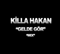 Killa Hakan - Gelde Gör (Mix)