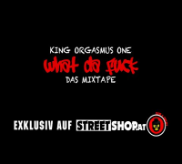 King Orgasmus One - WHAT DA FUCK | Mixtape 2015
