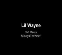 Lil Wayne - Sh!t Remix - #Sorry4TheWait2