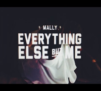 MaLLy :: EVERYTHING ELSE BUT ME :: Official Video
