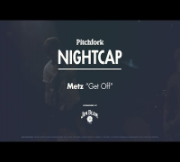 "Metz perform ""Get Off"" - Pitchfork Nightcap"
