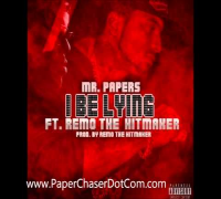 Mr. Papers Ft. Remo The Hitmaker - I Be Lying Prod. By @REMOTHEHITMAKER (2014 New CDQ Dirty NO DJ)