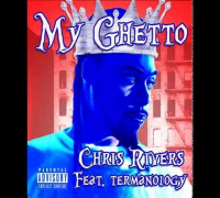 My Ghetto - Chris Rivers Feat. Termanology
