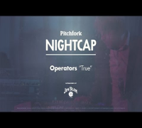 "Operators perform ""True"" - Pitchfork Nightcap"