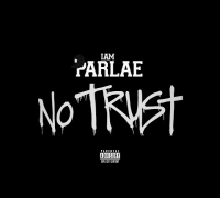 "Parlae - ""No Trust"" [Audio]"