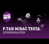 P.TAH, MIRAC & TESTA - Scherbenhaufen (splash! Mag TV Premiere)