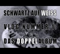 SCHWARTZ AUF WEISS Vlog 1 - Das Doppelalbum
