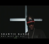 Shawtie Bandz  - Why Must We Die | Shot by @DGainzBeats