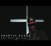 Shawtie Bandz  - Why Must We Die | Shot by @DGainzBeats