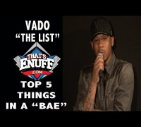 "The List - What Vado Looks For in a ""Bae"""