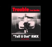 Trouble Ft. Starlito – Tell U Dat (Remix)