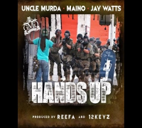 UNCLE MURDA FEAT MAINO & JAY WATTS HANDS UP PROD  REFFA &12 KEYZ 1