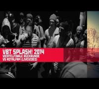 VBT splash! 14 - Rote Bande 4tel Finale vs Royalfam RR (Live Runde)