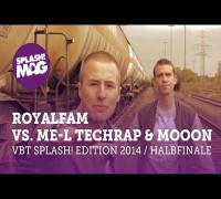 VBT splash! Edition 2014 - ROYALFAM vs. ME-L Techrap & MoooN (Halbfinale Hinrunde)