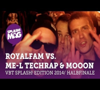VBT splash! Edition 2014 - ROYALFAM vs. ME-L Techrap & MoooN (Halbfinale Rückrunde)