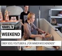 """Weekend über Youtuber, sido & """"Für immer Wochenende"""" (16BARS.TV)"""