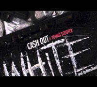 WHITE- CA$H OUT FT. YOUNG SCOOTER