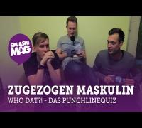 WHO DAT?! - Zugezogen Maskulin im Punchlinequiz (splash! Mag TV)